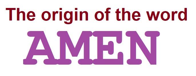 The origin of the word Amen